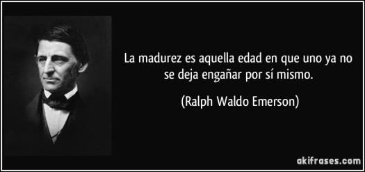frase-la-madurez-es-aquella-edad-en-que-uno-ya-no-se-deja-enganar-por-si-mismo-ralph-waldo-emerson-172415